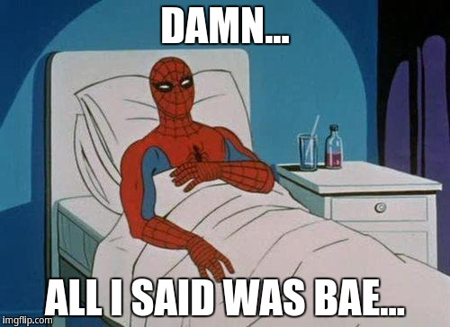 Damn... all i said was bae... | DAMN... ALL I SAID WAS BAE... | image tagged in memes,spiderman hospital,spiderman | made w/ Imgflip meme maker