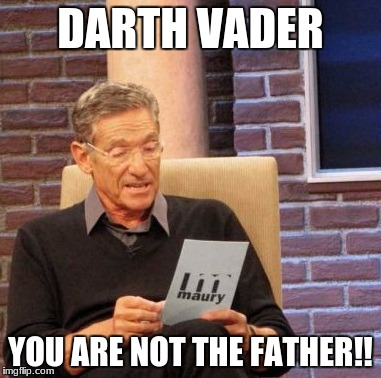 Maury Lie Detector Meme | DARTH VADER YOU ARE NOT THE FATHER!! | image tagged in memes,maury lie detector | made w/ Imgflip meme maker