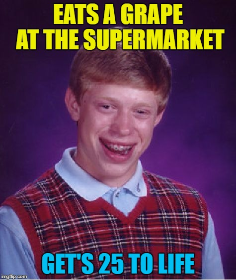 Bad Luck Brian Meme | EATS A GRAPE AT THE SUPERMARKET GET'S 25 TO LIFE | image tagged in memes,bad luck brian | made w/ Imgflip meme maker