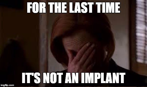FOR THE LAST TIME IT'S NOT AN IMPLANT | made w/ Imgflip meme maker