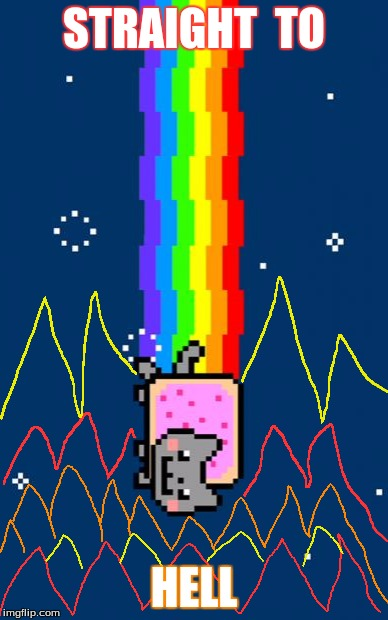 Nyan Cat | STRAIGHT  TO HELL | image tagged in nyan cat | made w/ Imgflip meme maker