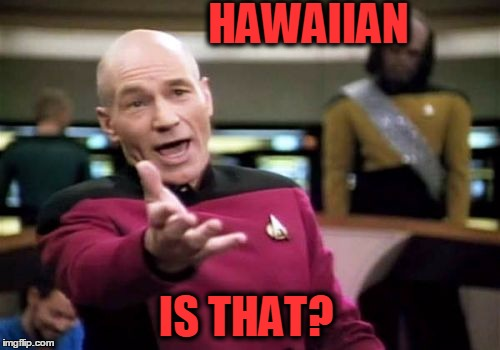 Picard Wtf Meme | HAWAIIAN IS THAT? | image tagged in memes,picard wtf | made w/ Imgflip meme maker