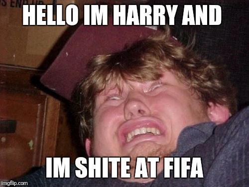 WTF |  HELLO IM HARRY AND; IM SHITE AT FIFA | image tagged in memes,wtf | made w/ Imgflip meme maker