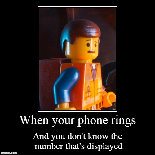When your phone rings | And you don't know the number that's displayed | image tagged in funny,demotivationals | made w/ Imgflip demotivational maker
