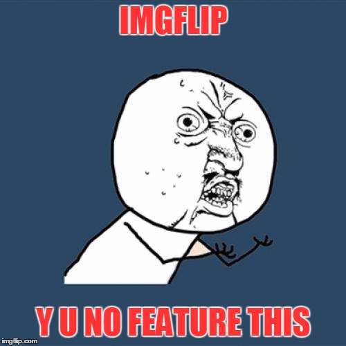Y U No Meme | IMGFLIP Y U NO FEATURE THIS | image tagged in memes,y u no | made w/ Imgflip meme maker
