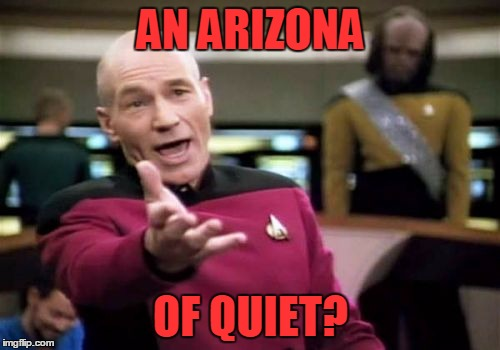 Picard Wtf Meme | AN ARIZONA OF QUIET? | image tagged in memes,picard wtf | made w/ Imgflip meme maker