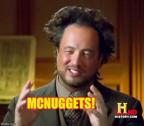 Ancient Aliens Meme | MCNUGGETS! | image tagged in memes,ancient aliens | made w/ Imgflip meme maker