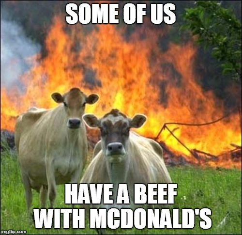 SOME OF US HAVE A BEEF WITH MCDONALD'S | made w/ Imgflip meme maker