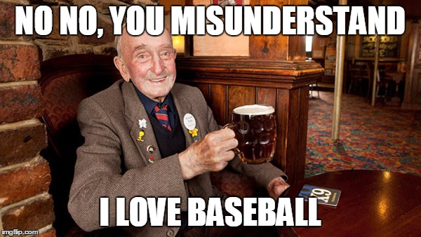 NO NO, YOU MISUNDERSTAND I LOVE BASEBALL | made w/ Imgflip meme maker