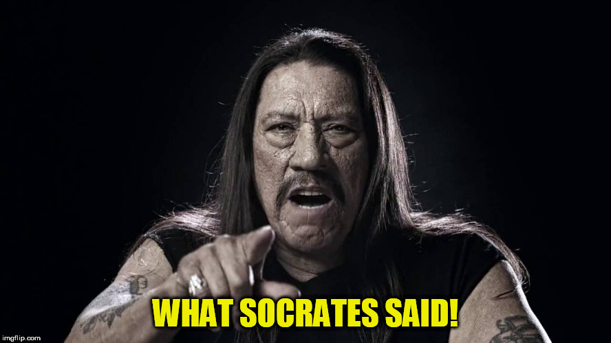 WHAT SOCRATES SAID! | made w/ Imgflip meme maker