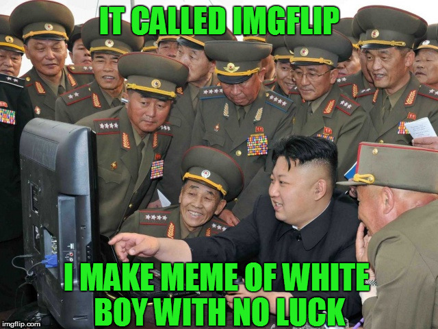 so easy, anyone can do it.  | IT CALLED IMGFLIP I MAKE MEME OF WHITE BOY WITH NO LUCK | image tagged in kim | made w/ Imgflip meme maker