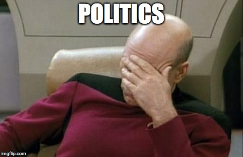 Captain Picard Facepalm Meme | POLITICS | image tagged in memes,captain picard facepalm | made w/ Imgflip meme maker