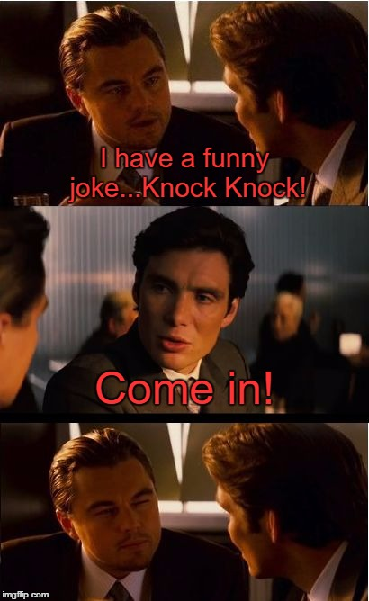 Inception Meme | I have a funny joke...Knock Knock! Come in! | image tagged in memes,inception | made w/ Imgflip meme maker