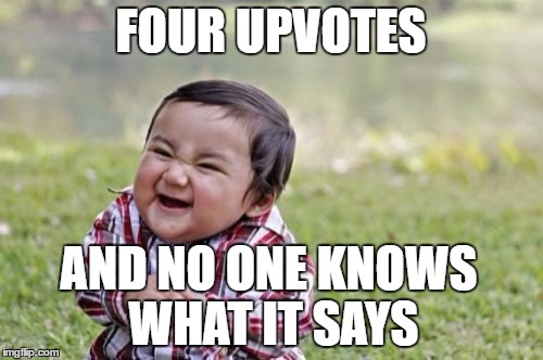 Evil Toddler Meme | FOUR UPVOTES AND NO ONE KNOWS WHAT IT SAYS | image tagged in memes,evil toddler | made w/ Imgflip meme maker