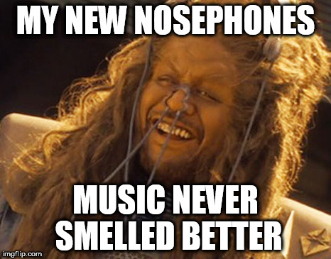 MY NEW NOSEPHONES MUSIC NEVER SMELLED BETTER | image tagged in forest in battlefield earth | made w/ Imgflip meme maker