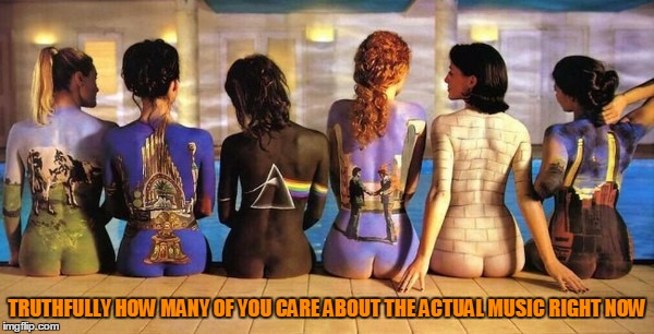 No Meddle? What is this world coming too? | TRUTHFULLY HOW MANY OF YOU CARE ABOUT THE ACTUAL MUSIC RIGHT NOW | image tagged in pink floyd,body art,bikiniless week | made w/ Imgflip meme maker