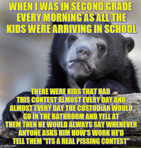 Confession Bear Meme | WHEN I WAS IN SECOND GRADE EVERY MORNING AS ALL THE KIDS WERE ARRIVING IN SCHOOL THERE WERE KIDS THAT HAD THIS CONTEST ALMOST EVERY DAY AND  | image tagged in memes,confession bear | made w/ Imgflip meme maker