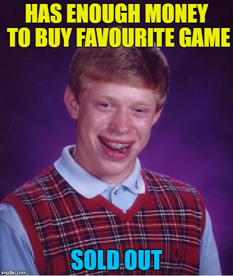 Bad Luck Brian Meme | HAS ENOUGH MONEY TO BUY FAVOURITE GAME SOLD OUT | image tagged in memes,bad luck brian,egypt | made w/ Imgflip meme maker