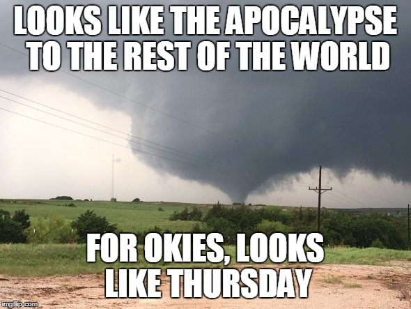 LOOKS LIKE THE APOCALYPSE TO THE REST OF THE WORLD FOR OKIES, LOOKS LIKE THURSDAY | made w/ Imgflip meme maker