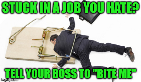"Tell off all the bosses! | STUCK IN A JOB YOU HATE? TELL YOUR BOSS TO ""BITE ME"" 