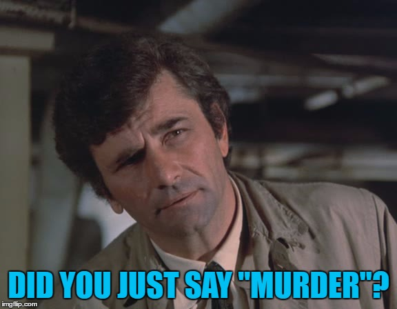 "DID YOU JUST SAY ""MURDER""? 