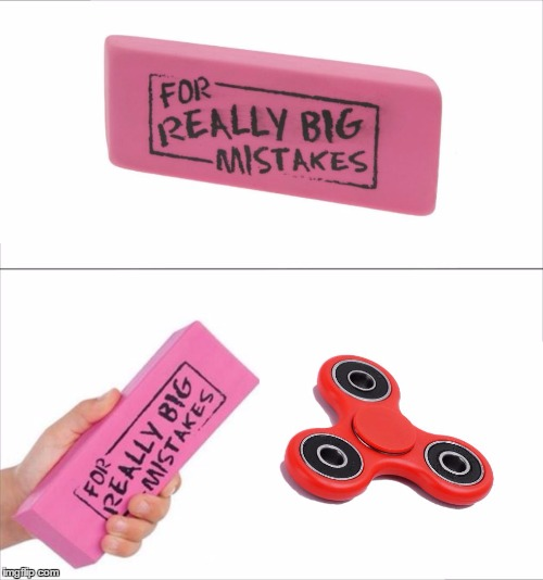 fidget spinner   a big mistake | image tagged in meme,funny | made w/ Imgflip meme maker