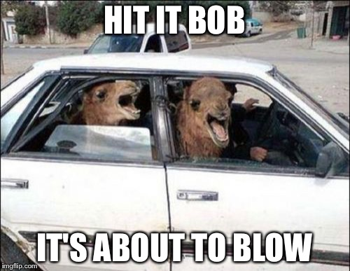 Quit Hatin | HIT IT BOB IT'S ABOUT TO BLOW | image tagged in memes,quit hatin | made w/ Imgflip meme maker