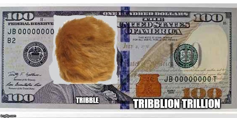 100 tribblion trillion dollars | image tagged in trump hair,donald trump hair,tribble,dollars,billions,money in politics | made w/ Imgflip meme maker