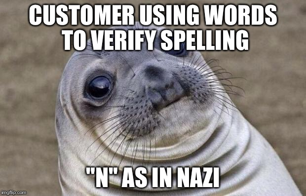 "Awkward Moment Sealion Meme | CUSTOMER USING WORDS TO VERIFY SPELLING ""N"" AS IN NAZI 