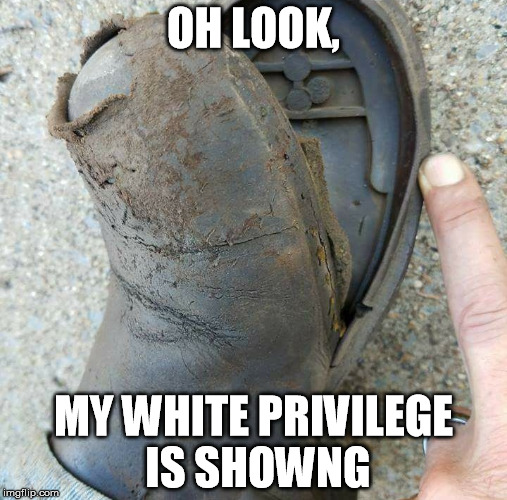 White Privilege | OH LOOK, MY WHITE PRIVILEGE IS SHOWNG | image tagged in white privilege,funny memes,funny,work,bad luck brian | made w/ Imgflip meme maker