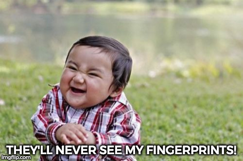 Evil Toddler Meme | THEY'LL NEVER SEE MY FINGERPRINTS! | image tagged in memes,evil toddler | made w/ Imgflip meme maker
