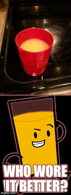 I think the top one | WHO WORE IT BETTER? | image tagged in inanimate insanity,orange juice | made w/ Imgflip meme maker