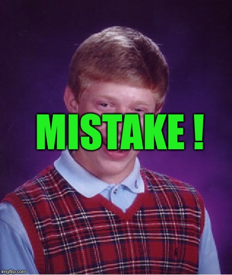 Bad Luck Brian Meme | MISTAKE ! | image tagged in memes,bad luck brian | made w/ Imgflip meme maker