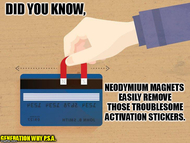 credit card activation | GENERATION WHY P.S.A. DID YOU KNOW, NEODYMIUM MAGNETS EASILY REMOVE THOSE TROUBLESOME ACTIVATION STICKERS. | image tagged in credit card,magnet,public service announcement | made w/ Imgflip meme maker