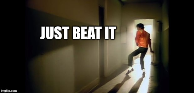 JUST BEAT IT | made w/ Imgflip meme maker