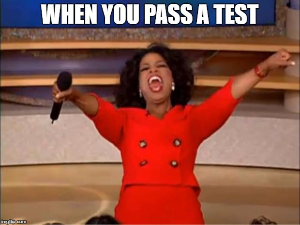 Oprah You Get A | WHEN YOU PASS A TEST | image tagged in memes,oprah you get a | made w/ Imgflip meme maker