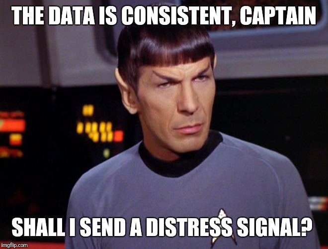 THE DATA IS CONSISTENT, CAPTAIN SHALL I SEND A DISTRESS SIGNAL? | made w/ Imgflip meme maker