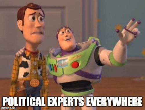 X, X Everywhere Meme | POLITICAL EXPERTS EVERYWHERE | image tagged in memes,x,x everywhere,x x everywhere | made w/ Imgflip meme maker