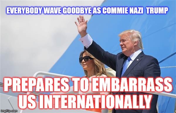 Adios, AssClown  | EVERYBODY WAVE GOODBYE AS COMMIE NAZI  TRUMP PREPARES TO EMBARRASS US INTERNATIONALLY | image tagged in donald trump | made w/ Imgflip meme maker
