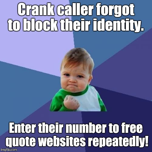 Success Kid Meme | Crank caller forgot to block their identity. Enter their number to free quote websites repeatedly! | image tagged in memes,success kid | made w/ Imgflip meme maker