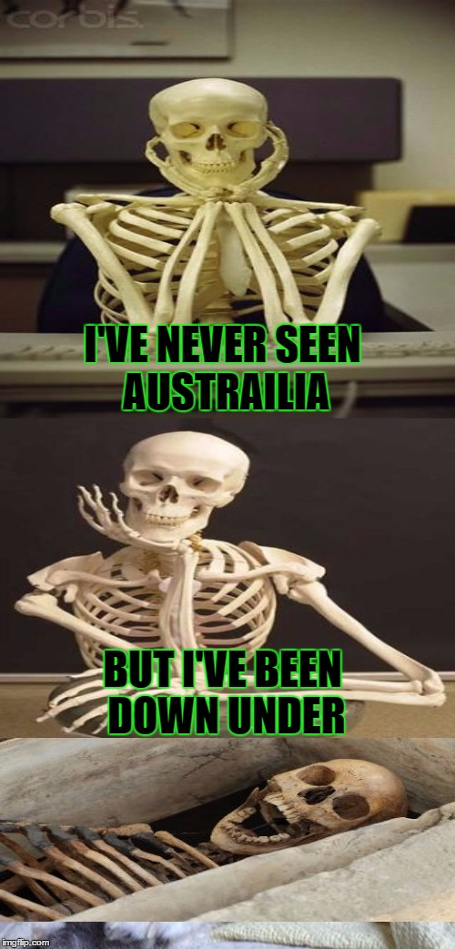 I'VE NEVER SEEN AUSTRAILIA BUT I'VE BEEN DOWN UNDER | made w/ Imgflip meme maker