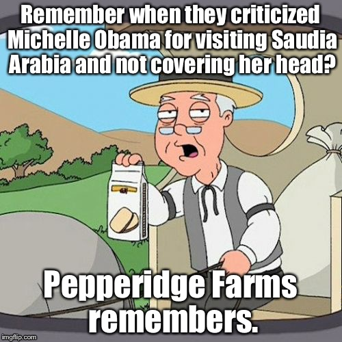 Pepperidge Farm Remembers Meme | Remember when they criticized Michelle Obama for visiting Saudia Arabia and not covering her head? Pepperidge Farms remembers. | image tagged in memes,pepperidge farm remembers | made w/ Imgflip meme maker