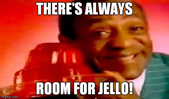 There S Always Room For Jello Bill Cosby