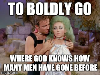 Lovely Angelique Pettyjohn you were the hottest KIrk babe ever. RIP 1943-1992 | TO BOLDLY GO WHERE GOD KNOWS HOW MANY MEN HAVE GONE BEFORE | image tagged in star trek romantic kirk,star trek,memes,funny memes | made w/ Imgflip meme maker