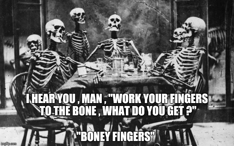 "Old Song week , the unique sense of humor of Hoyt Axton | I HEAR YOU , MAN , ""WORK YOUR FINGERS TO THE BONE , WHAT DO YOU GET ?"" ""BONEY FINGERS"" 
