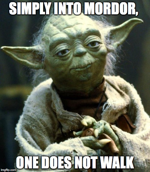 Star Wars Yoda Meme | SIMPLY INTO MORDOR, ONE DOES NOT WALK | image tagged in memes,star wars yoda | made w/ Imgflip meme maker