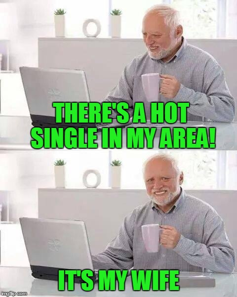 THERE'S A HOT SINGLE IN MY AREA! IT'S MY WIFE | made w/ Imgflip meme maker