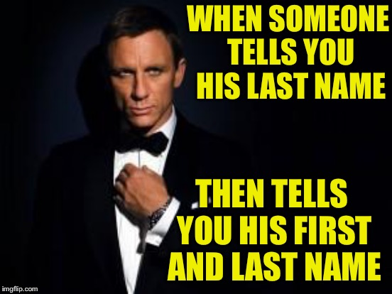 WHEN SOMEONE TELLS YOU HIS LAST NAME THEN TELLS YOU HIS FIRST AND LAST NAME | made w/ Imgflip meme maker