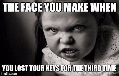 I did it again... | THE FACE YOU MAKE WHEN YOU LOST YOUR KEYS FOR THE THIRD TIME | image tagged in mad face,funny,meme,memes | made w/ Imgflip meme maker