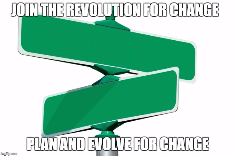 Blank Street Signs | JOIN THE REVOLUTION FOR CHANGE PLAN AND EVOLVE FOR CHANGE | image tagged in blank street signs | made w/ Imgflip meme maker